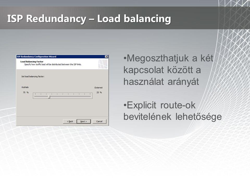ISP Redundancy – Load balancing •Megoszthatjuk a két kapcsolat között a használat arányát •Explicit route-ok bevitelének lehetősége