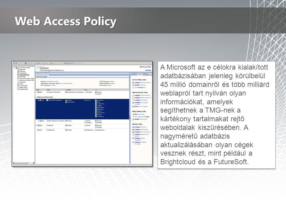 Web Access Policy A Microsoft az e célokra kialakított adatbázisában jelenleg körülbelül 45 millió domainről és több milliárd weblapról tart nyilván olyan információkat, amelyek segíthetnek a TMG-nek a kártékony tartalmakat rejtő weboldalak kiszűrésében.