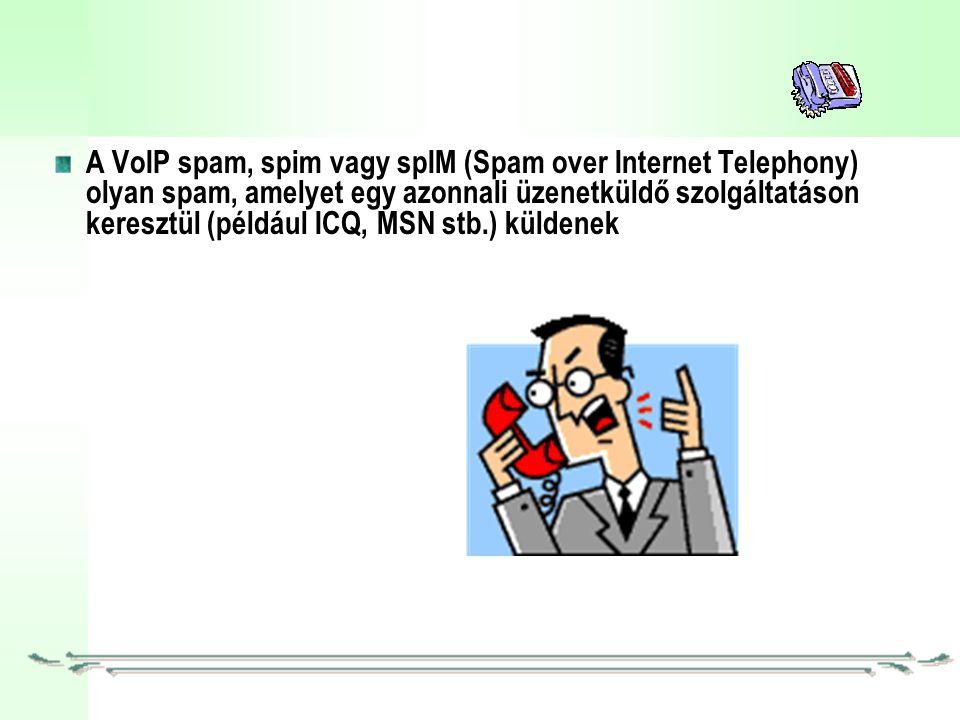 A VoIP spam, spim vagy spIM (Spam over Internet Telephony) olyan spam, amelyet egy azonnali üzenetküldő szolgáltatáson keresztül (például ICQ, MSN stb.) küldenek