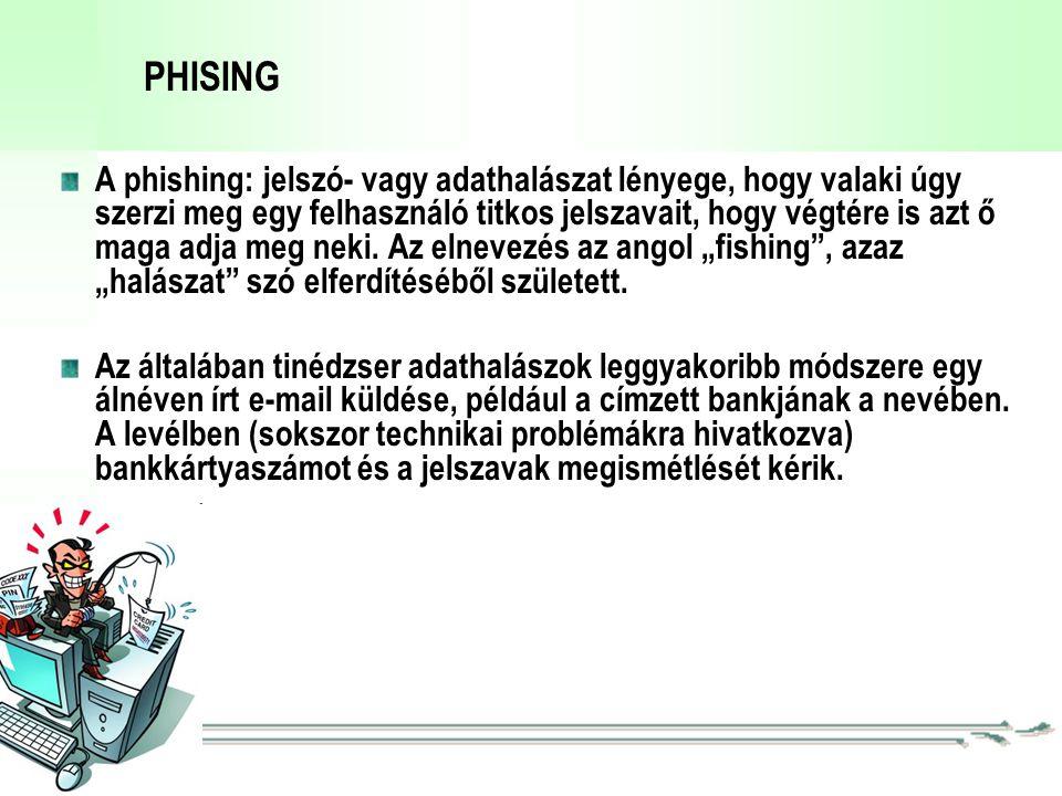 PHISING A phishing: jelszó- vagy adathalászat lényege, hogy valaki úgy szerzi meg egy felhasználó titkos jelszavait, hogy végtére is azt ő maga adja meg neki.