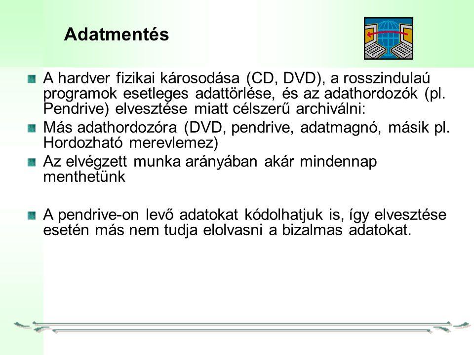 Adatmentés A hardver fizikai károsodása (CD, DVD), a rosszindulaú programok esetleges adattörlése, és az adathordozók (pl.