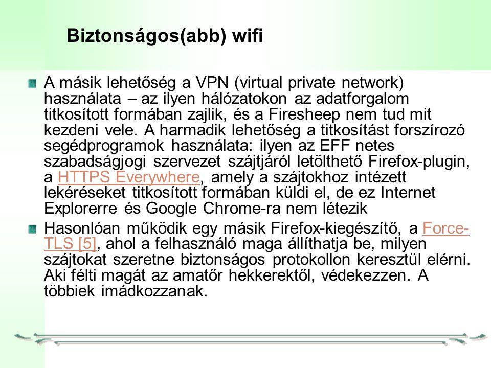 Biztonságos(abb) wifi A másik lehetőség a VPN (virtual private network) használata – az ilyen hálózatokon az adatforgalom titkosított formában zajlik, és a Firesheep nem tud mit kezdeni vele.