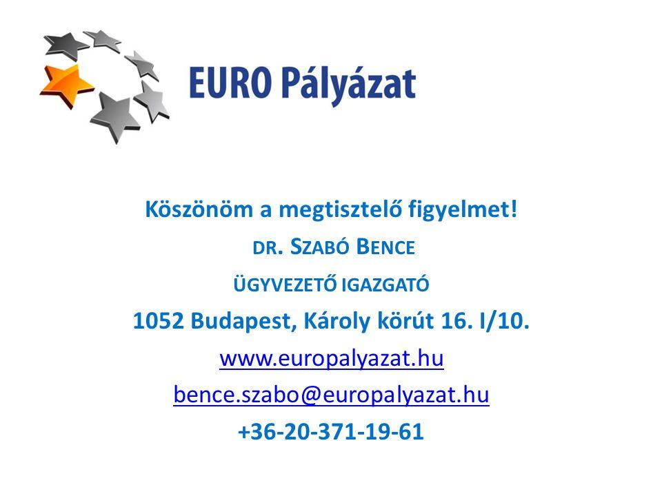 Köszönöm a megtisztelő figyelmet! DR. S ZABÓ B ENCE ÜGYVEZETŐ IGAZGATÓ 1052 Budapest, Károly körút 16. I/10. www.europalyazat.hu bence.szabo@europalya