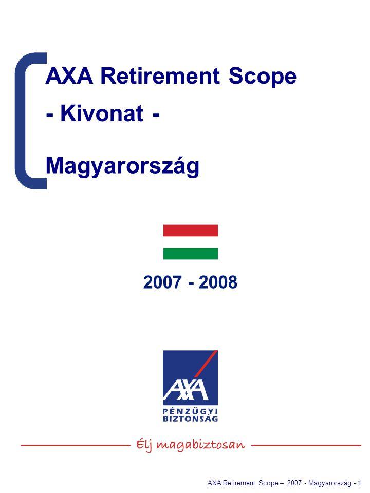 AXA Retirement Scope – 2007 – Magyarország – 2 Bevezetés: Az «AXA Retirement Scope» célja Az AXA négy éve végzi 25 ország részvételével nyugdíj témakörben nemzetközi kutatását AXA Retirement Scope címmel.