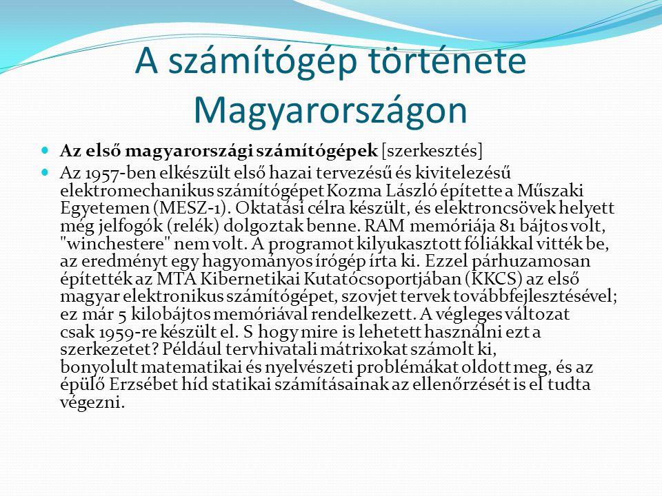 A számítógép története Magyarországon  Az első magyarországi számítógépek [szerkesztés]  Az 1957-ben elkészült első hazai tervezésű és kivitelezésű