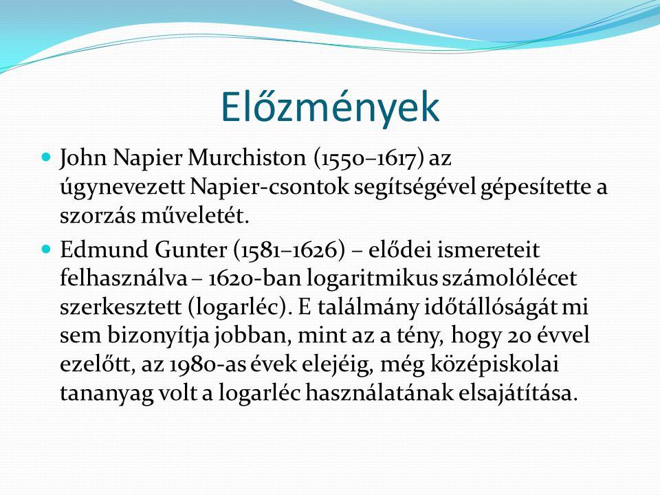 Előzmények  John Napier Murchiston (1550–1617) az úgynevezett Napier-csontok segítségével gépesítette a szorzás műveletét.  Edmund Gunter (1581–1626