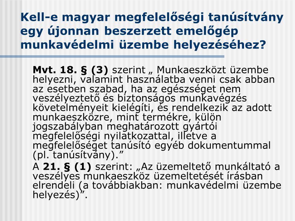"""Kell-e magyar megfelelőségi tanúsítvány egy újonnan beszerzett emelőgép munkavédelmi üzembe helyezéséhez? Mvt. 18. § (3) szerint """" Munkaeszközt üzembe"""
