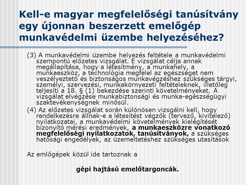 Kell-e magyar megfelelőségi tanúsítvány egy újonnan beszerzett emelőgép munkavédelmi üzembe helyezéséhez? (3) A munkavédelmi üzembe helyezés feltétele