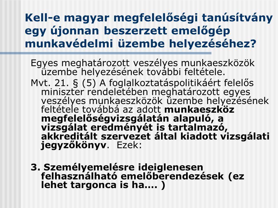 Kell-e magyar megfelelőségi tanúsítvány egy újonnan beszerzett emelőgép munkavédelmi üzembe helyezéséhez? Egyes meghatározott veszélyes munkaeszközök