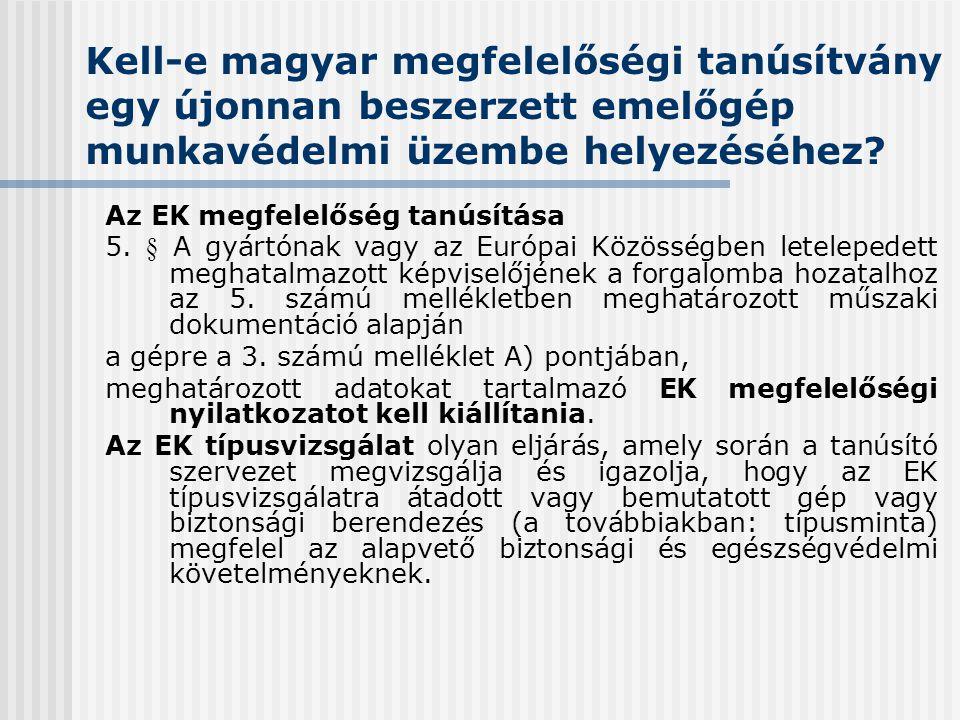Kell-e magyar megfelelőségi tanúsítvány egy újonnan beszerzett emelőgép munkavédelmi üzembe helyezéséhez? Az EK megfelelőség tanúsítása 5. § A gyártón