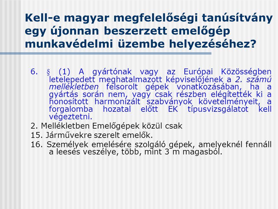 Kell-e magyar megfelelőségi tanúsítvány egy újonnan beszerzett emelőgép munkavédelmi üzembe helyezéséhez? 6. § (1) A gyártónak vagy az Európai Közössé