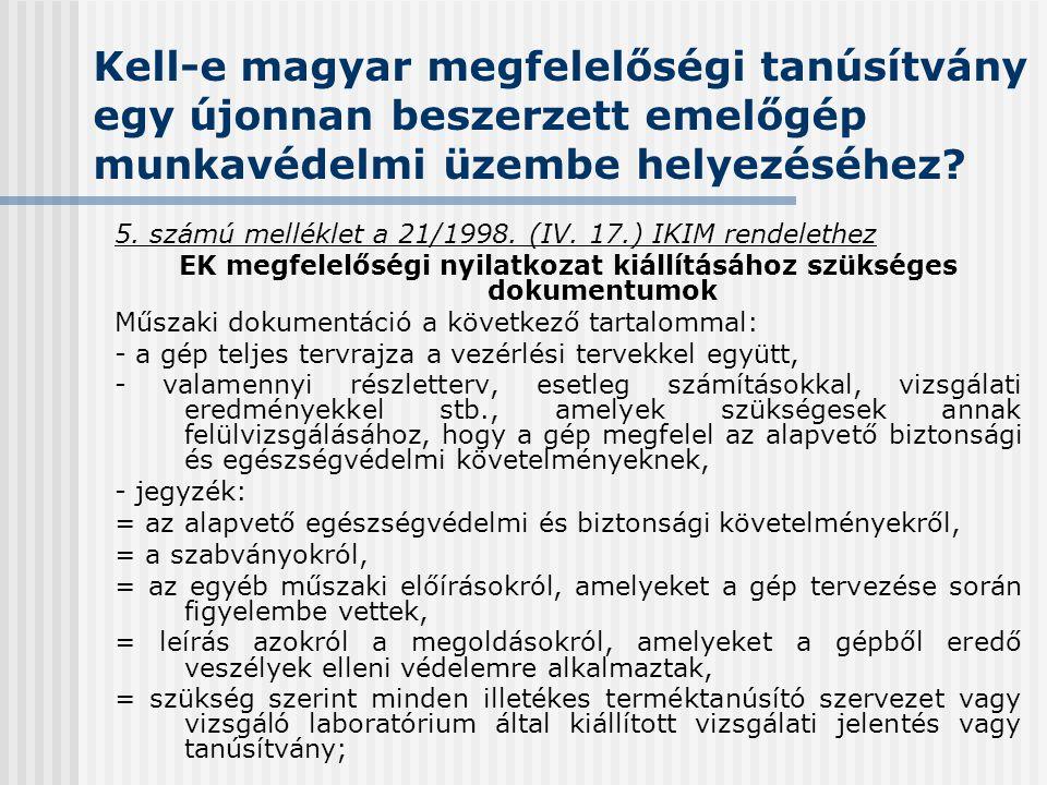 Kell-e magyar megfelelőségi tanúsítvány egy újonnan beszerzett emelőgép munkavédelmi üzembe helyezéséhez? 5. számú melléklet a 21/1998. (IV. 17.) IKIM