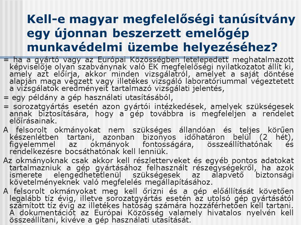 Kell-e magyar megfelelőségi tanúsítvány egy újonnan beszerzett emelőgép munkavédelmi üzembe helyezéséhez? = ha a gyártó vagy az Európai Közösségben le