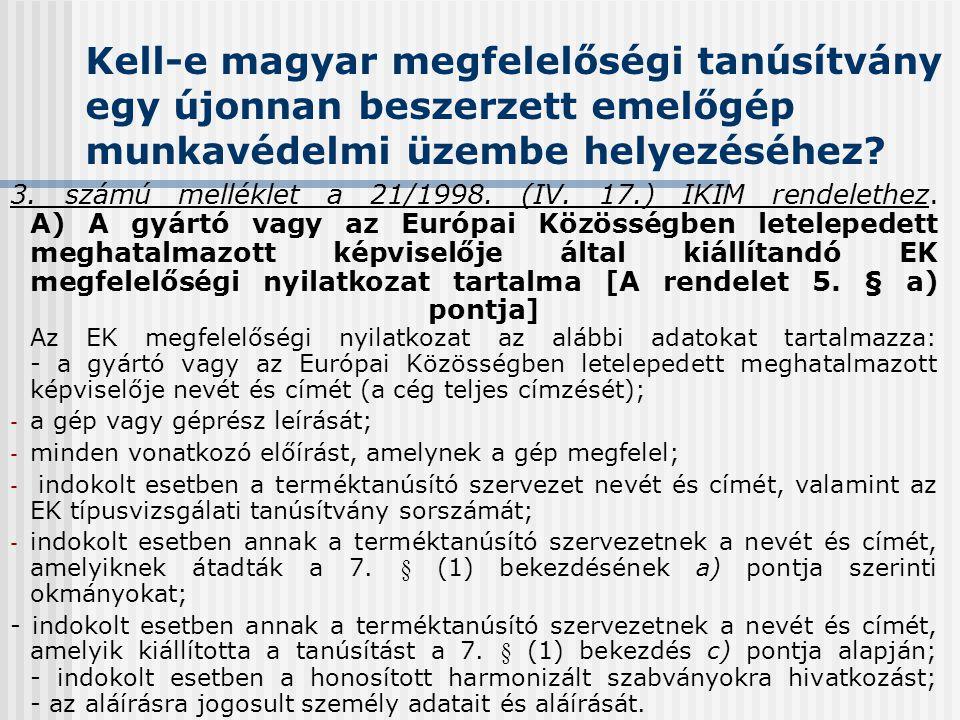 Kell-e magyar megfelelőségi tanúsítvány egy újonnan beszerzett emelőgép munkavédelmi üzembe helyezéséhez? 3. számú melléklet a 21/1998. (IV. 17.) IKIM