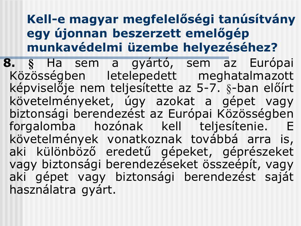 Kell-e magyar megfelelőségi tanúsítvány egy újonnan beszerzett emelőgép munkavédelmi üzembe helyezéséhez? 8. § Ha sem a gyártó, sem az Európai Közössé