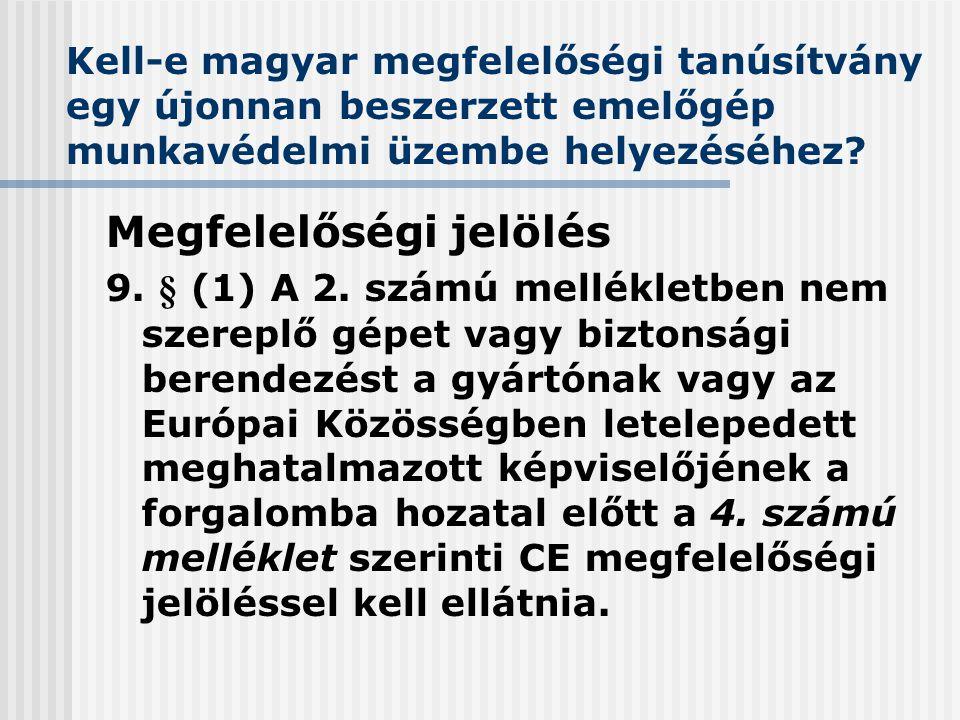 Megfelelőségi jelölés 9. § (1) A 2. számú mellékletben nem szereplő gépet vagy biztonsági berendezést a gyártónak vagy az Európai Közösségben letelepe