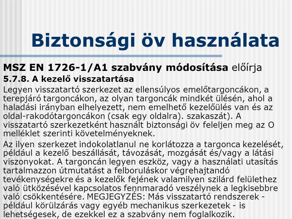 Biztonsági öv használata MSZ EN 1726-1/A1 szabvány módosítása előírja 5.7.8. A kezelő visszatartása Legyen visszatartó szerkezet az ellensúlyos emelőt