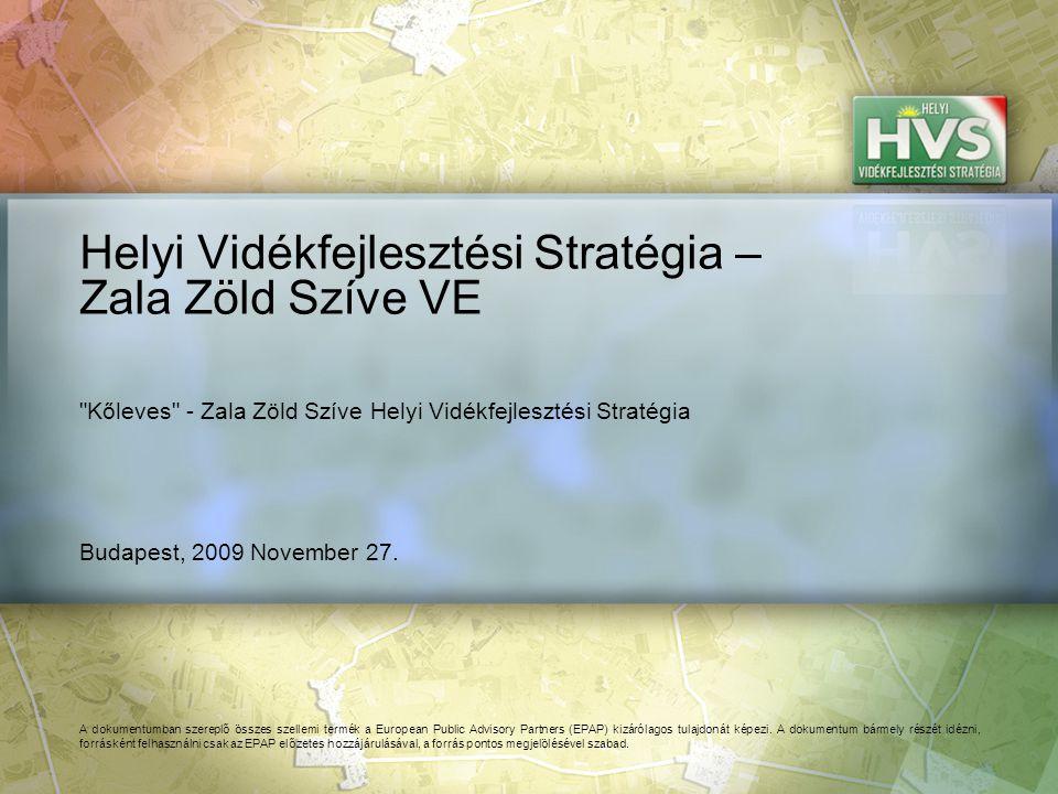 Budapest, 2009 November 27. Helyi Vidékfejlesztési Stratégia – Zala Zöld Szíve VE A dokumentumban szereplő összes szellemi termék a European Public Ad