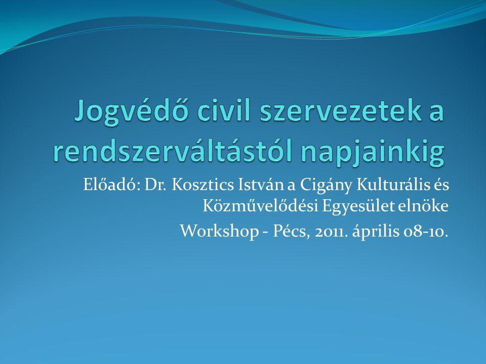 Előadó: Dr. Kosztics István a Cigány Kulturális és Közművelődési Egyesület elnöke Workshop - Pécs, 2011. április 08-10.