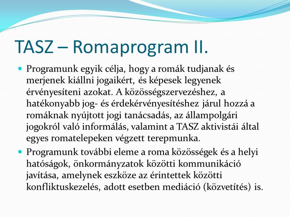 TASZ – Romaprogram II.  Programunk egyik célja, hogy a romák tudjanak és merjenek kiállni jogaikért, és képesek legyenek érvényesíteni azokat. A közö