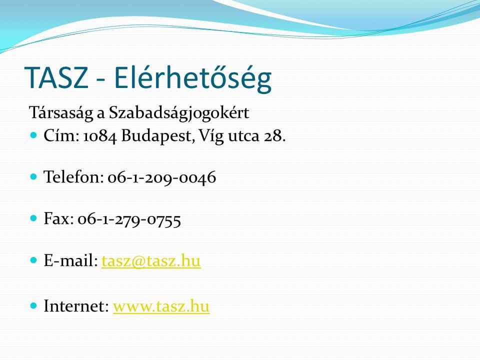 TASZ - Elérhetőség Társaság a Szabadságjogokért  Cím: 1084 Budapest, Víg utca 28.  Telefon: 06-1-209-0046  Fax: 06-1-279-0755  E-mail: tasz@tasz.h