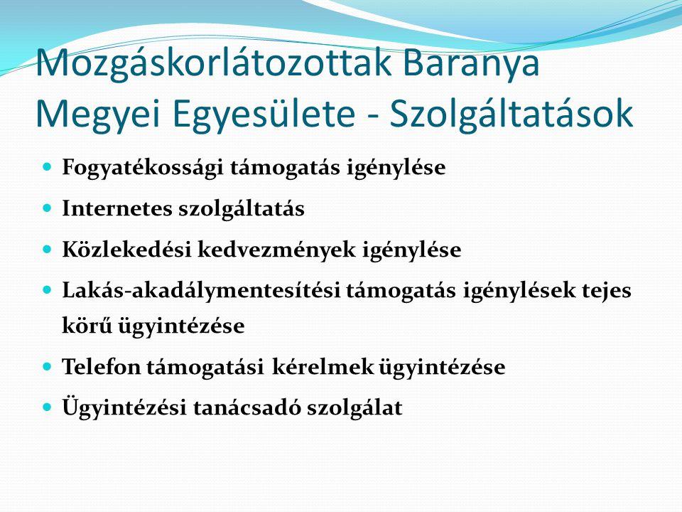 Mozgáskorlátozottak Baranya Megyei Egyesülete - Szolgáltatások  Fogyatékossági támogatás igénylése  Internetes szolgáltatás  Közlekedési kedvezmény