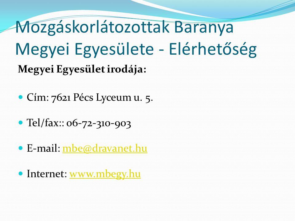Mozgáskorlátozottak Baranya Megyei Egyesülete - Elérhetőség Megyei Egyesület irodája:  Cím: 7621 Pécs Lyceum u. 5.  Tel/fax:: 06-72-310-903  E-mail