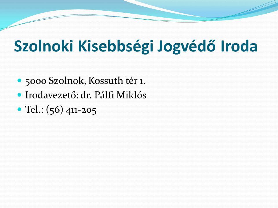 Szolnoki Kisebbségi Jogvédő Iroda  5000 Szolnok, Kossuth tér 1.  Irodavezető: dr. Pálfi Miklós  Tel.: (56) 411-205