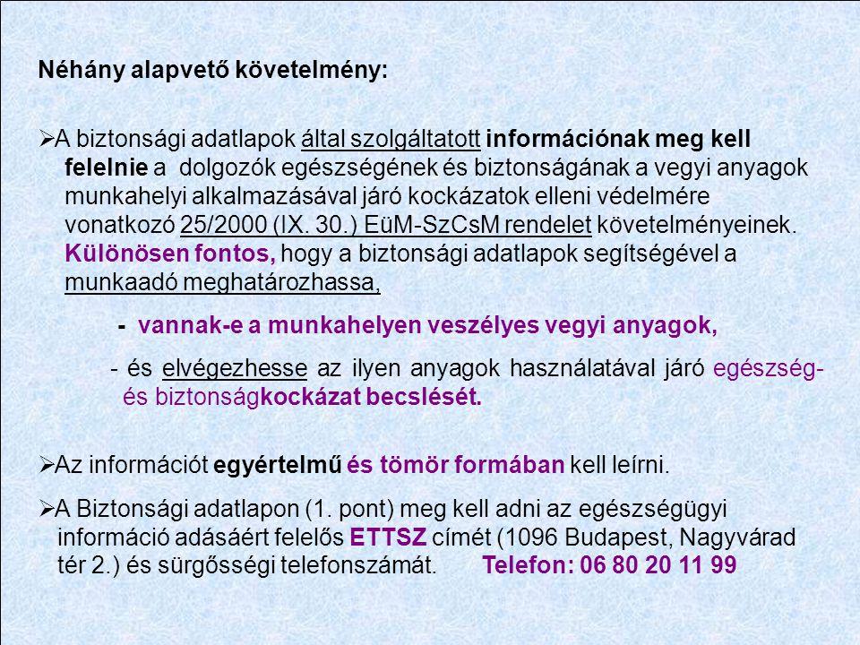 Néhány alapvető követelmény:  A biztonsági adatlapok által szolgáltatott információnak meg kell felelnie a dolgozók egészségének és biztonságának a v