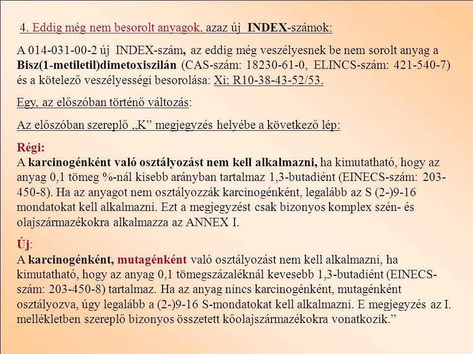 4. Eddig még nem besorolt anyagok, azaz új INDEX-számok: A 014-031-00-2 új INDEX-szám, az eddig még veszélyesnek be nem sorolt anyag a Bisz(1-metileti