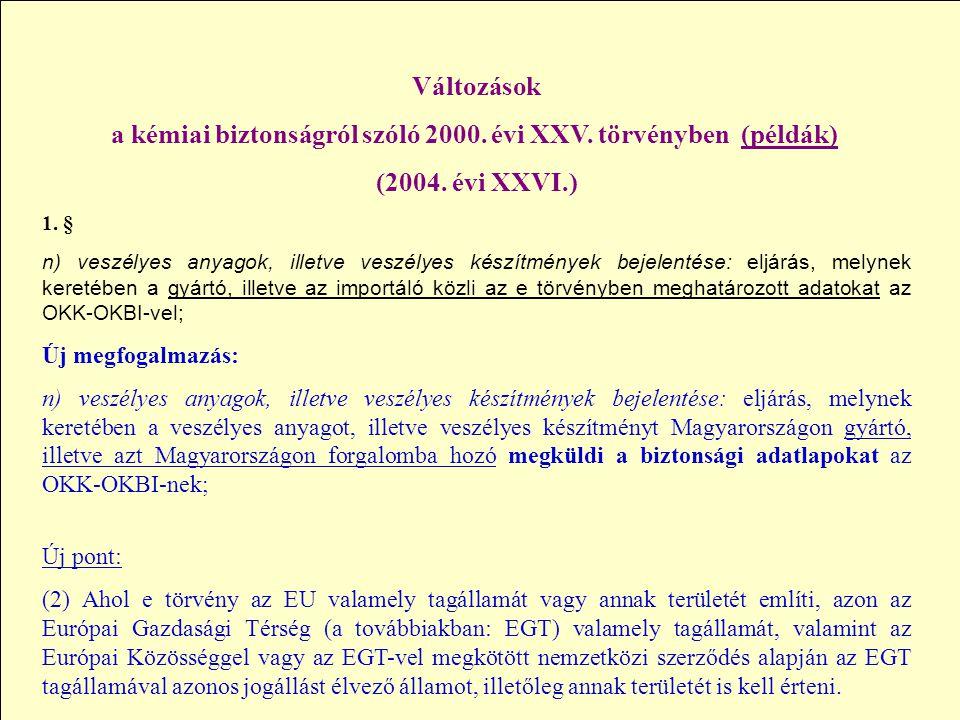 Változások a kémiai biztonságról szóló 2000. évi XXV. törvényben (példák) (2004. évi XXVI.) 1. § n) veszélyes anyagok, illetve veszélyes készítmények