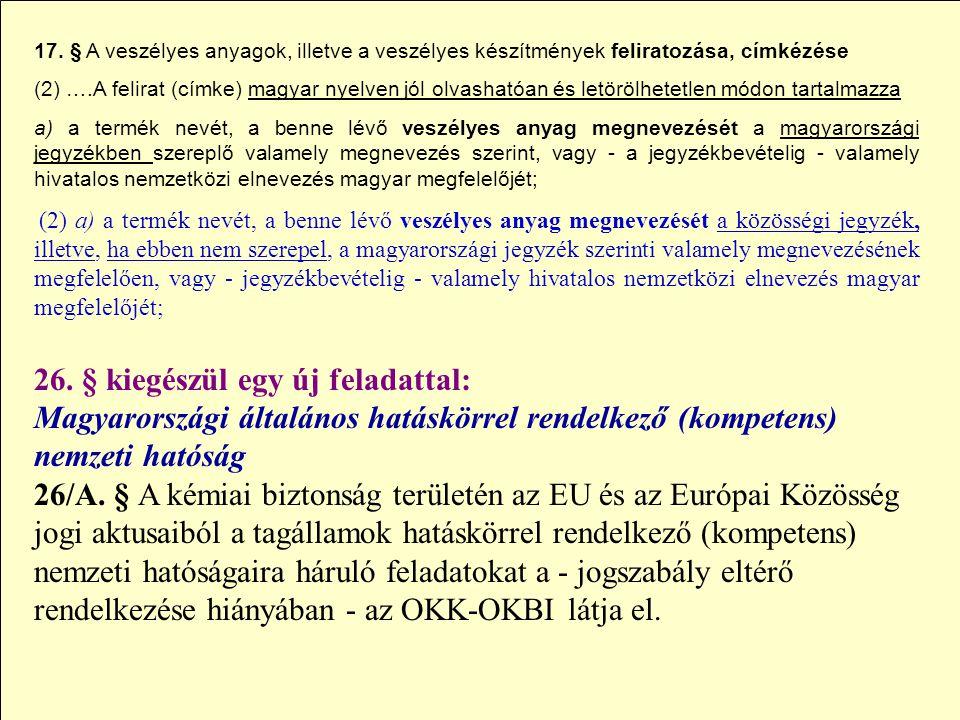 17. § A veszélyes anyagok, illetve a veszélyes készítmények feliratozása, címkézése (2) ….A felirat (címke) magyar nyelven jól olvashatóan és letörölh