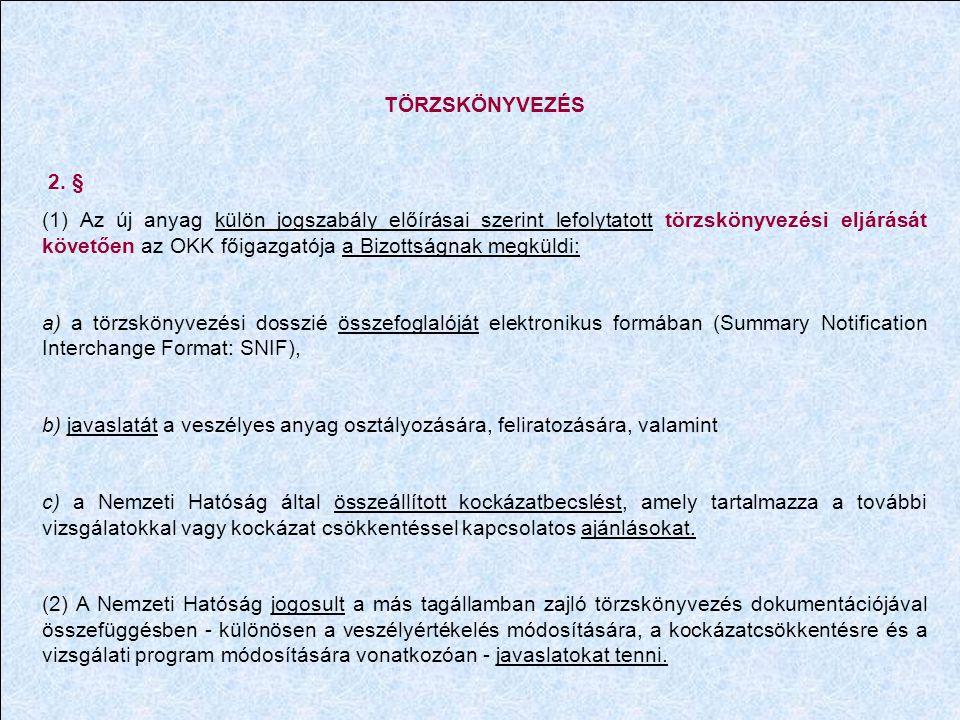 TÖRZSKÖNYVEZÉS 2. § (1) Az új anyag külön jogszabály előírásai szerint lefolytatott törzskönyvezési eljárását követően az OKK főigazgatója a Bizottság