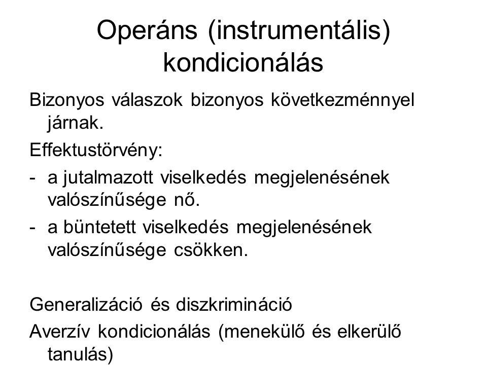 Operáns (instrumentális) kondicionálás Bizonyos válaszok bizonyos következménnyel járnak. Effektustörvény: -a jutalmazott viselkedés megjelenésének va
