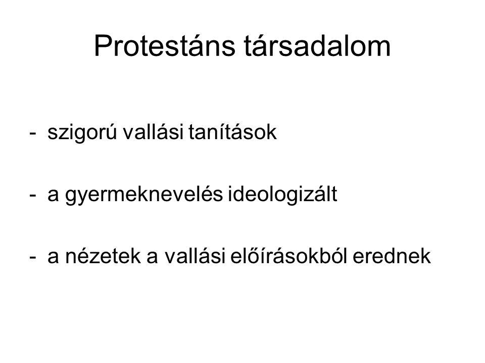 Protestáns társadalom -szigorú vallási tanítások -a gyermeknevelés ideologizált -a nézetek a vallási előírásokból erednek