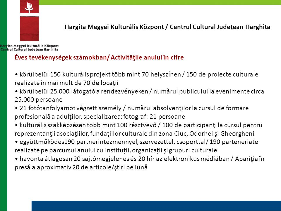 Hargita Megyei Kulturális Központ / Centrul Cultural Judeţean Harghita Éves tevékenységek számokban/ Activităţile anului în cifre • körülbelül 150 kul