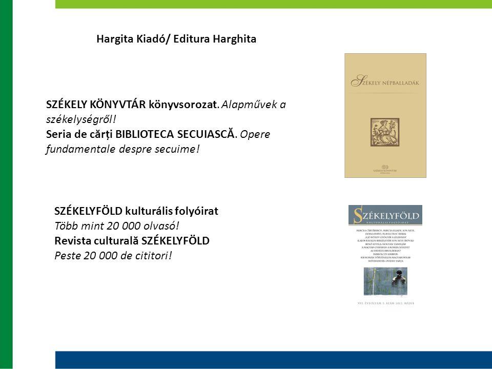 Hargita Kiadó/ Editura Harghita SZÉKELY KÖNYVTÁR könyvsorozat. Alapművek a székelységről! Seria de cărți BIBLIOTECA SECUIASCĂ. Opere fundamentale desp