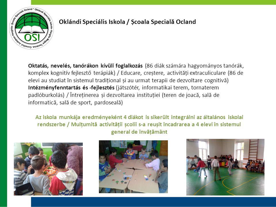 Oklándi Speciális Iskola / Școala Specială Ocland Oktatás, nevelés, tanórákon kívüli foglalkozás (86 diák számára hagyományos tanórák, komplex kognití