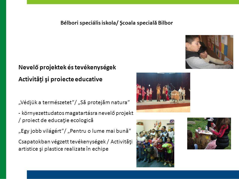 """Bélbori speciális iskola/ Şcoala specială Bilbor Nevelő projektek és tevékenységek Activităţi şi proiecte educative """"Védjük a természetet""""/ """"Să protej"""