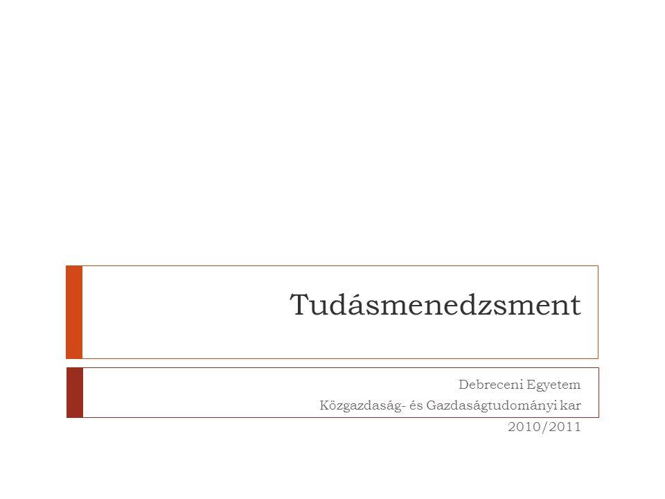 Tudásmenedzsment Debreceni Egyetem Közgazdaság- és Gazdaságtudományi kar 2010/2011