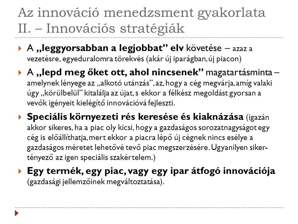 """Az innováció menedzsment gyakorlata II. – Innovációs stratégiák  A """"leggyorsabban a legjobbat"""" elv követése – azaz a vezetésre, egyeduralomra törekvé"""