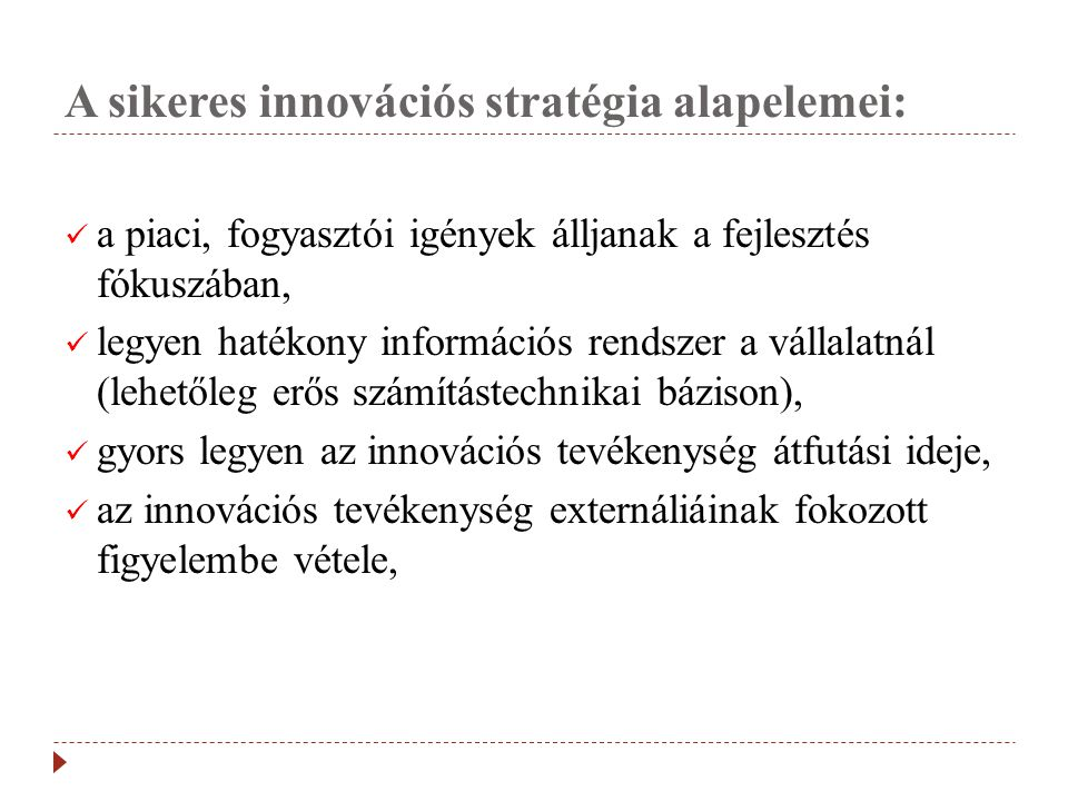 A sikeres innovációs stratégia alapelemei:  a piaci, fogyasztói igények álljanak a fejlesztés fókuszában,  legyen hatékony információs rendszer a vá