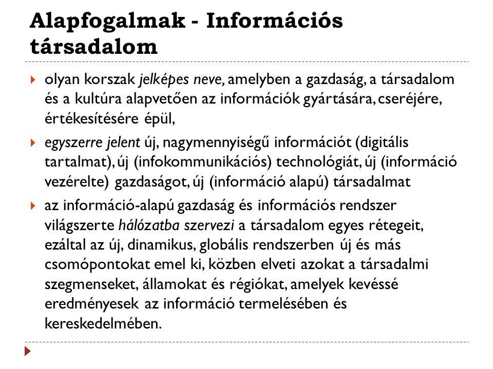 Alapfogalmak - Információs társadalom  olyan korszak jelképes neve, amelyben a gazdaság, a társadalom és a kultúra alapvetően az információk gyártásá
