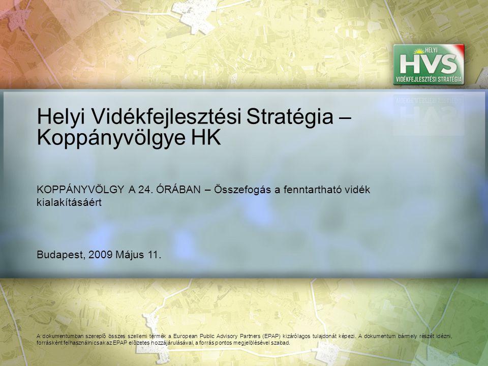Budapest, 2009 Május 11. Helyi Vidékfejlesztési Stratégia – Koppányvölgye HK A dokumentumban szereplő összes szellemi termék a European Public Advisor
