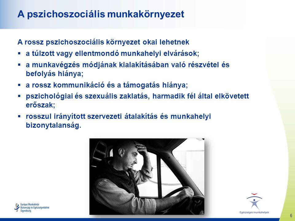 6 www.healthy-workplaces.eu A pszichoszociális munkakörnyezet A rossz pszichoszociális környezet okai lehetnek  a túlzott vagy ellentmondó munkahelyi