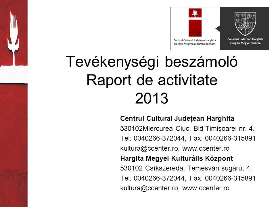 Tevékenységi beszámoló Raport de activitate 2013 Centrul Cultural Judeţean Harghita 530102Miercurea Ciuc, Bld Timişoarei nr.