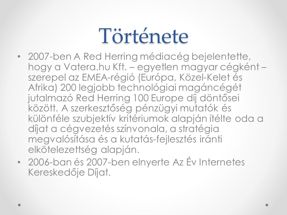 Története • 2007-ben A Red Herring médiacég bejelentette, hogy a Vatera.hu Kft. – egyetlen magyar cégként – szerepel az EMEA-régió (Európa, Közel-Kele