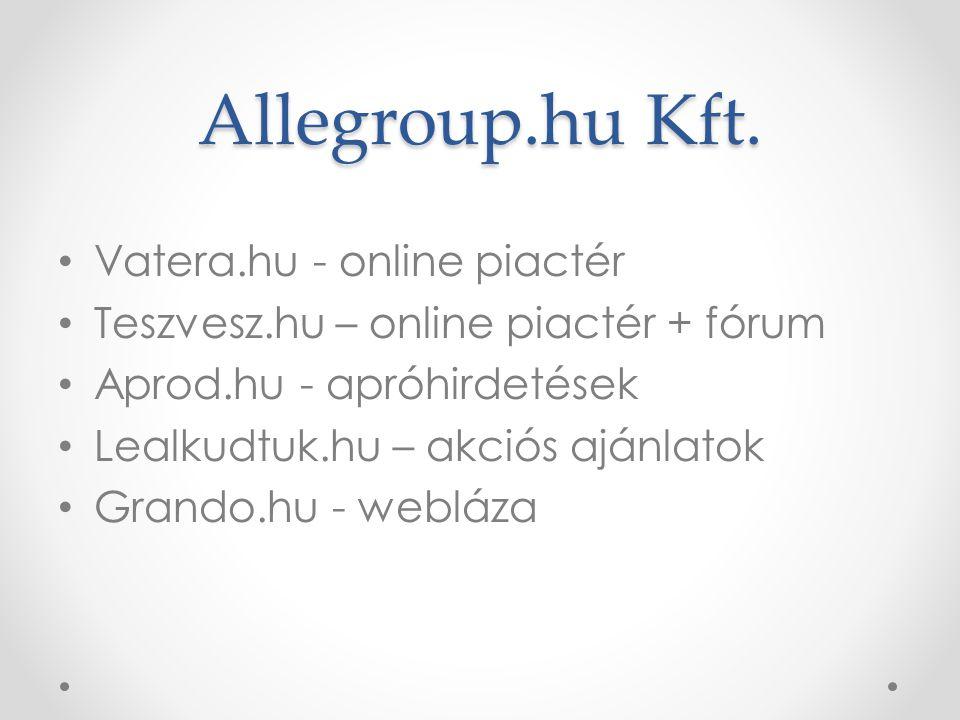 Allegroup.hu Kft. • Vatera.hu - online piactér • Teszvesz.hu – online piactér + fórum • Aprod.hu - apróhirdetések • Lealkudtuk.hu – akciós ajánlatok •