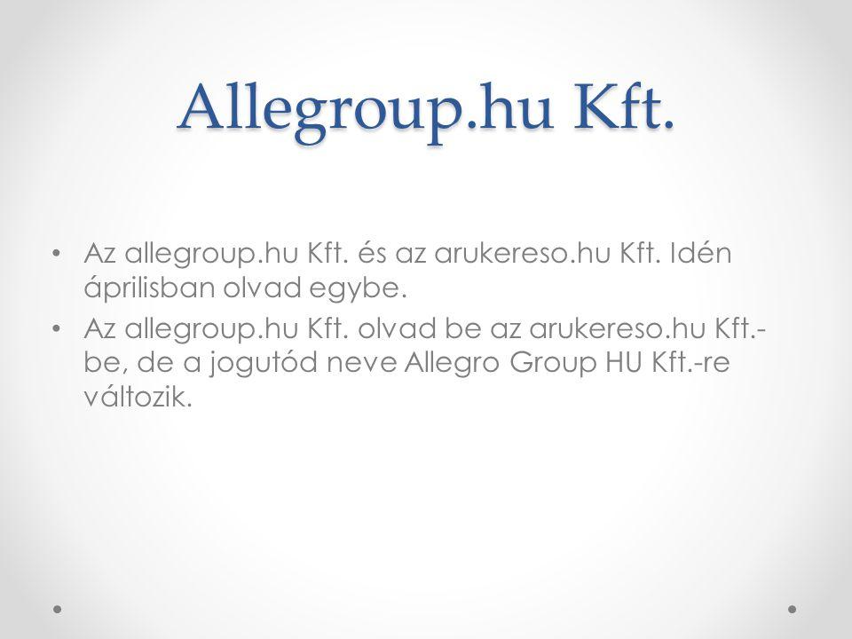 Allegroup.hu Kft. • Az allegroup.hu Kft. és az arukereso.hu Kft. Idén áprilisban olvad egybe. • Az allegroup.hu Kft. olvad be az arukereso.hu Kft.- be