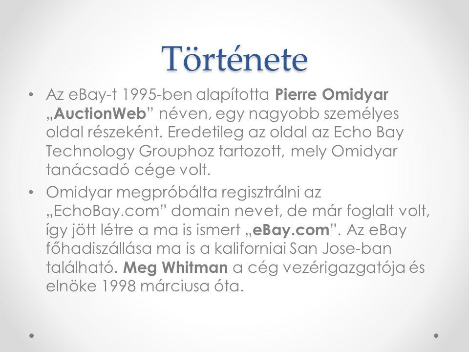 """Története • Az eBay-t 1995-ben alapította Pierre Omidyar """" AuctionWeb """" néven, egy nagyobb személyes oldal részeként. Eredetileg az oldal az Echo Bay"""
